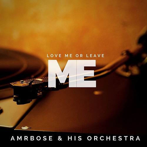 Love Me or Leave Me (Pop) de Ambrose & His Orchestra