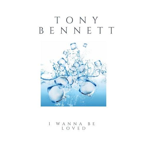 I Wanna Be Loved de Tony Bennett