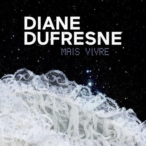 Mais vivre de Diane Dufresne