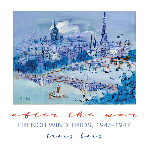 After the War: French Wind Trios, 1945-1947 by Trois Bois