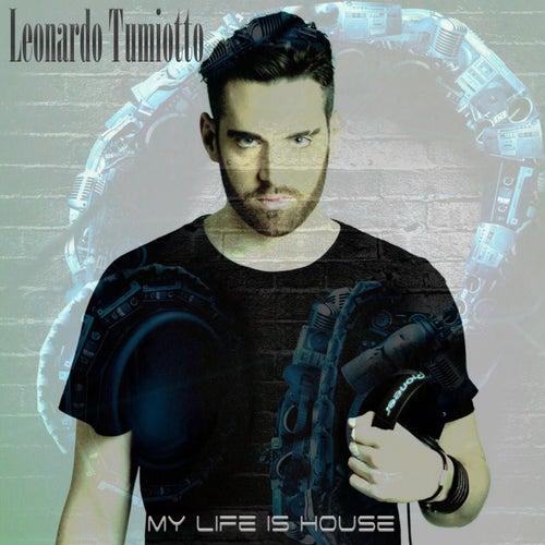 My Life Is House von Leonardo Tumiotto