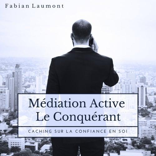 Médiation Active - Le Conquérant (Caching Sur La Confiance en Soi) von Fabian Laumont