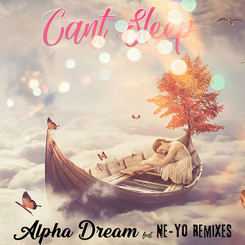 Can't Sleep (Remixes) by Alpha Dream