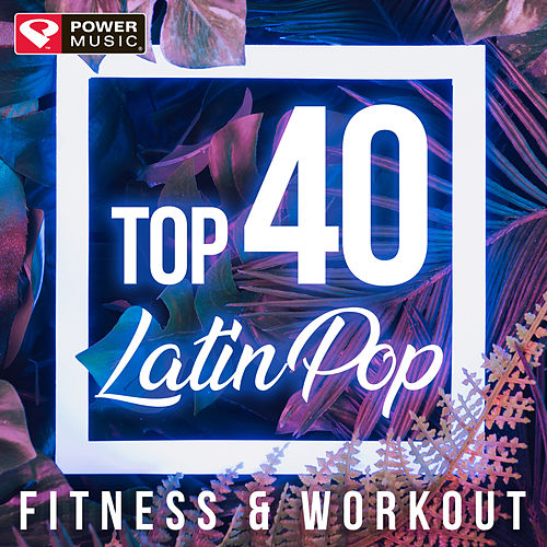 Top 40 Latin Pop Fitness & Workout (Non-Stop Fitness & Workout Mix) by Power Music Workout