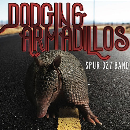 Dodging Armadillos by Spur 327 Band