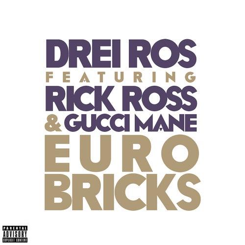 Euro Bricks (feat. Rick Ross & Gucci Mane) de Drei Ros