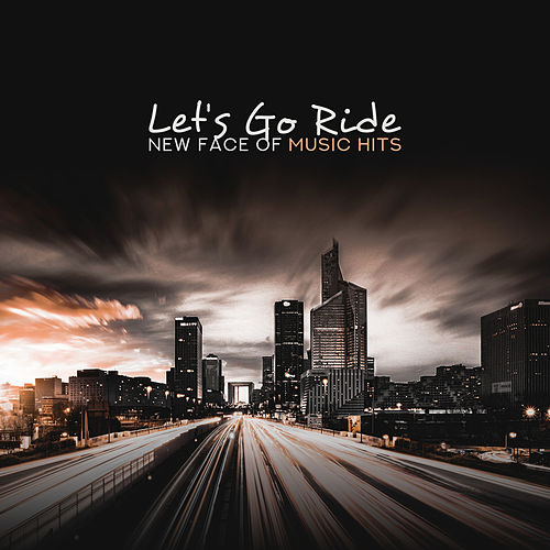 Let's Go Ride: New Face of Music Hits van Various Artists