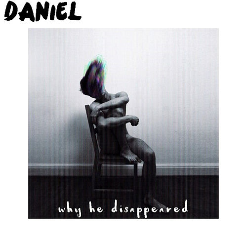 Why He Disappeared de Daniel