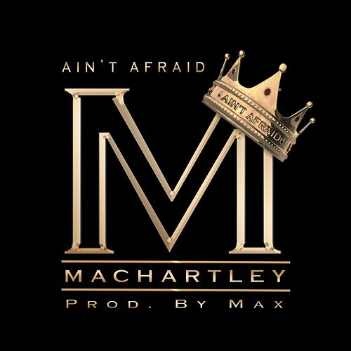 Ain't Afraid de Machartley