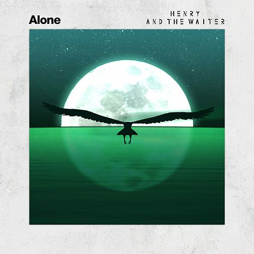 Alone by Henry And The Waiter