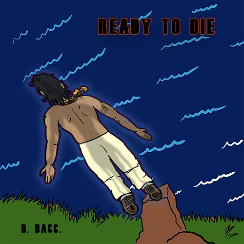 Ready to Die by B. Bacc.