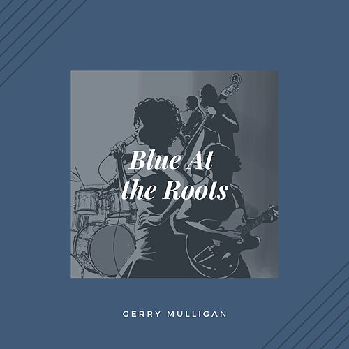 Blue At the Roots (Jazz) by Gerry Mulligan