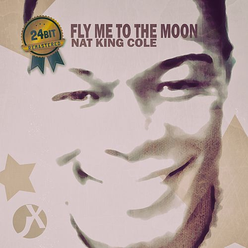 Fly Me to the Moon (24 Bit Remastered) by Nat King Cole