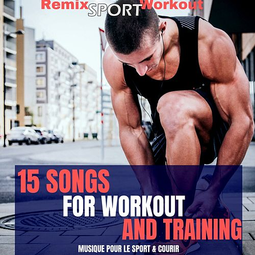 15 Songs for Workout & Fitness (Musique Pour Le Sport & Courir) de Remix Sport Workout