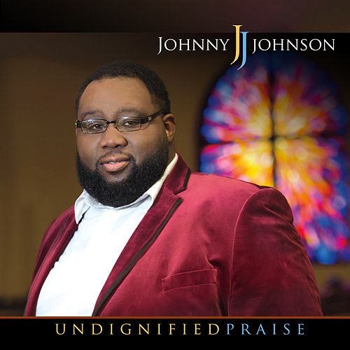 Undignified Praise von Johnny Johnson
