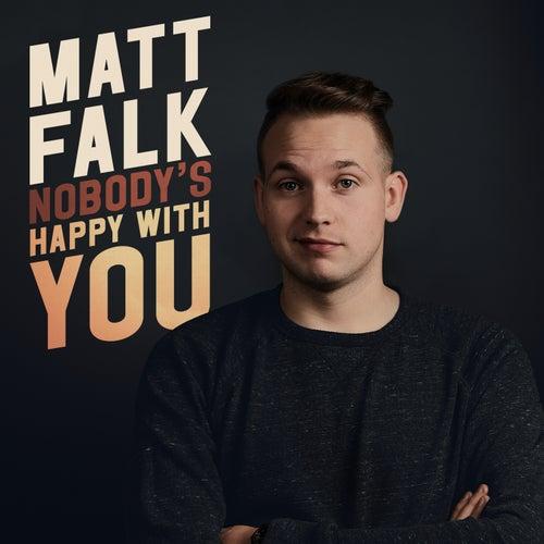Nobody's Happy With You by Matt Falk