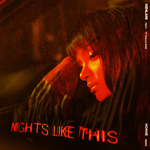 Nights Like This (feat. Ty Dolla $ign) (HONNE Remix) by Kehlani