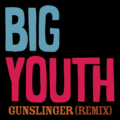 Gunslinger (Remix) by Big Youth