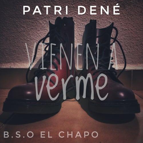 Vienen a verme (De la película El Chapo) de Patri Dené