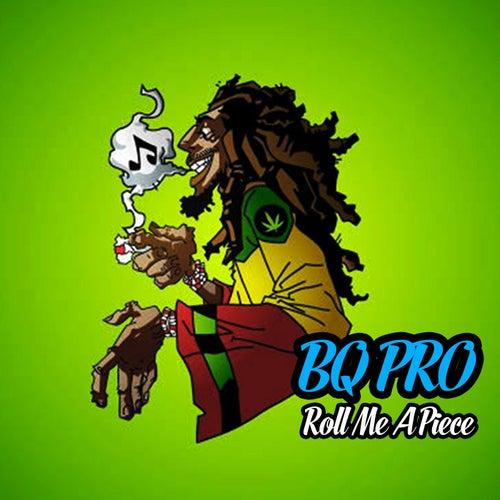Roll Me a Piece by Bq Pro