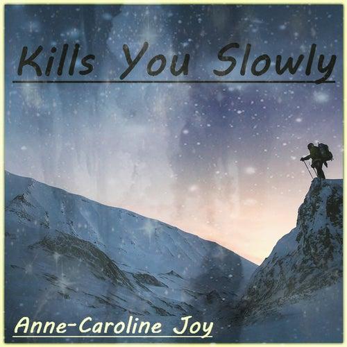 Kills You Slowly von Anne-Caroline Joy