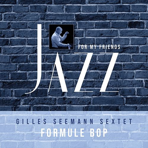 Jazz For My Friends von Gilles Seemann Sextet