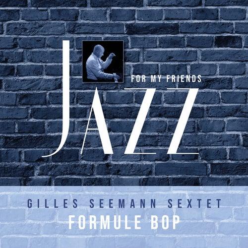 Jazz For My Friends by Gilles Seemann Sextet