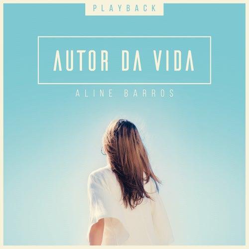 Autor da Vida (Playback) by Aline Barros