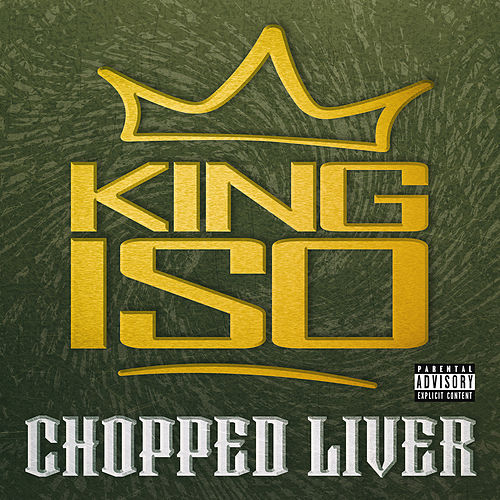 Chopped Liver by King Iso