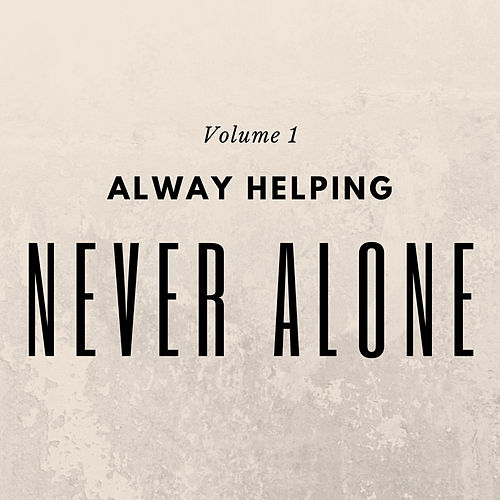 Always Helping Never Alone, Vol. 1 by Various Artists