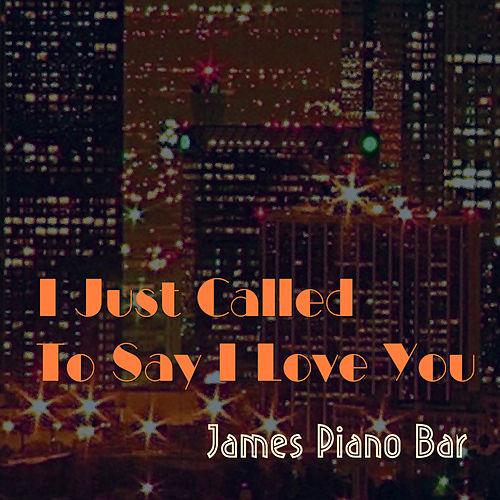 I Just Called To Say I Love You de James Piano Bar
