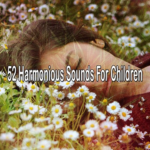52 Harmonious Sounds for Children by Baby Sleep Sleep