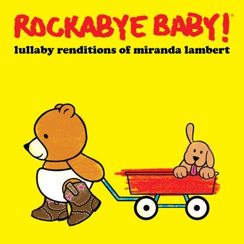 Lullaby Renditions of Miranda Lambert de Rockabye Baby!
