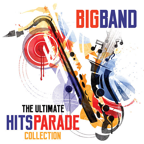 Big Band The Ultimate Hits Parade Collection by Various Artists