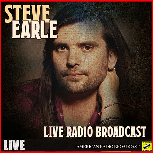 Steve Earle - Live Radio Broadcast (Live) by Steve Earle