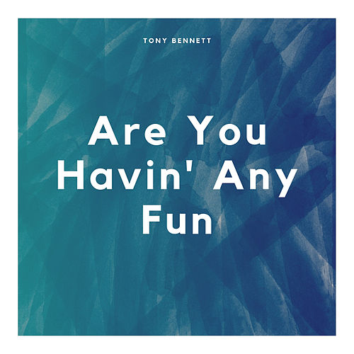 Are You Havin' Any Fun de Tony Bennett