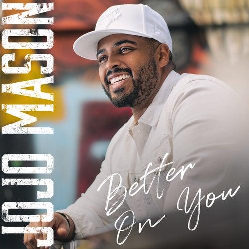 Better On You by Jojo Mason