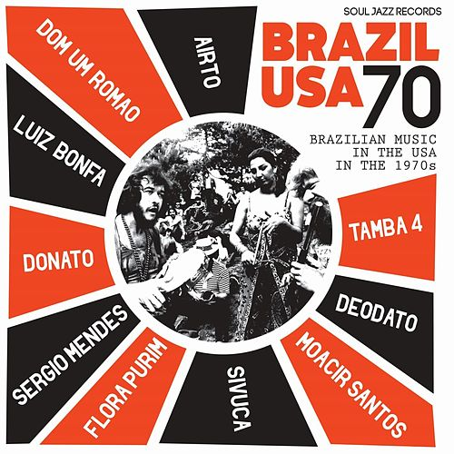 Soul Jazz Records Presents Brazil USA 70: Brazilian Music in the USA in the 1970s by Various Artists