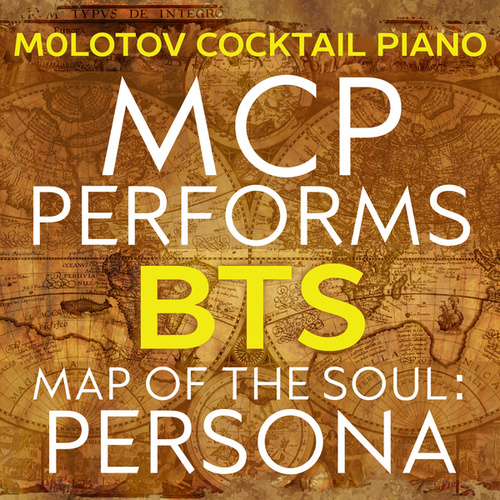 MCP Performs BTS: Map of the Soul: Persona von Molotov Cocktail Piano