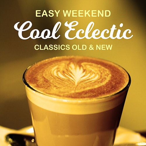 Easy Weekend Cool Eclectic - Classics Old & New by Various Artists