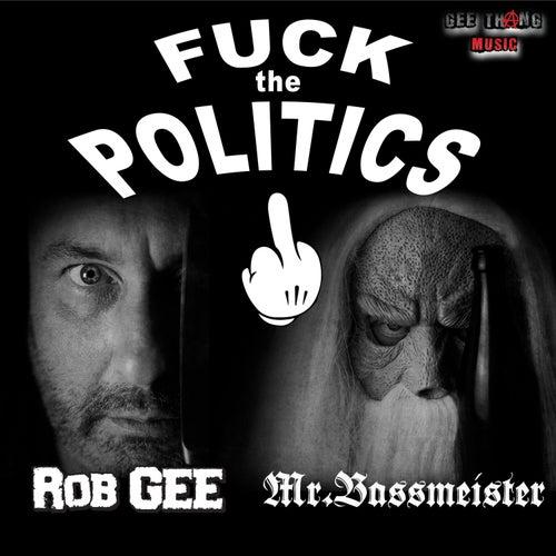 Fuck the Politics von Rob Gee