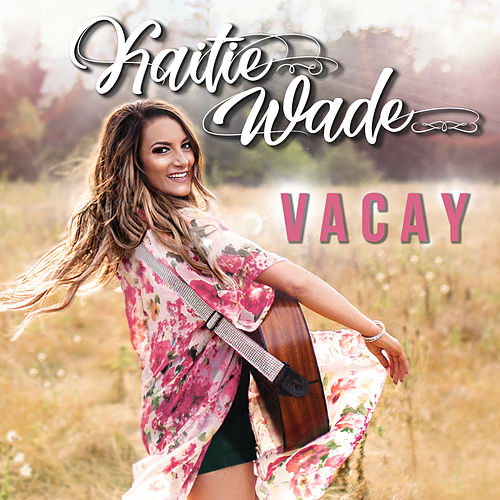 Vacay by Kaitie Wade