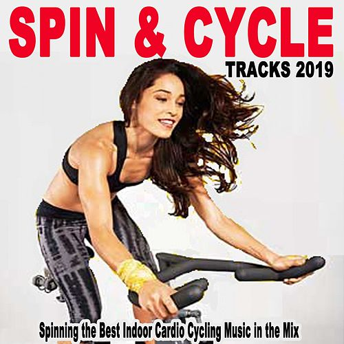 Spin & Cycle Tracks 2019 (Spinning the Best Indoor Cardio Cycling Music in the Mix for Every Indoor Cycling Workouts and Training) de Spinning Around