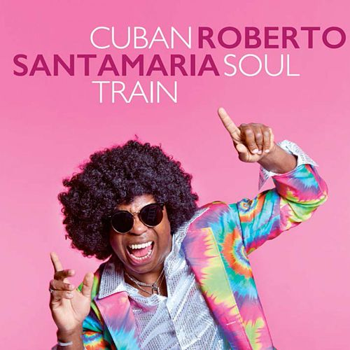 Cuban Soul Train de Roberto Santamaria