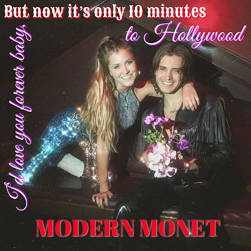 I'd Love You Forever Baby, but Now It's Only 10 Minutes to Hollywood by Modern Monet