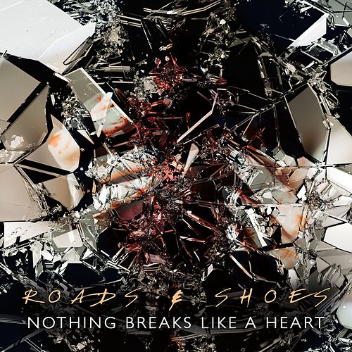 Nothing Breaks Like a Heart de Roads&Shoes