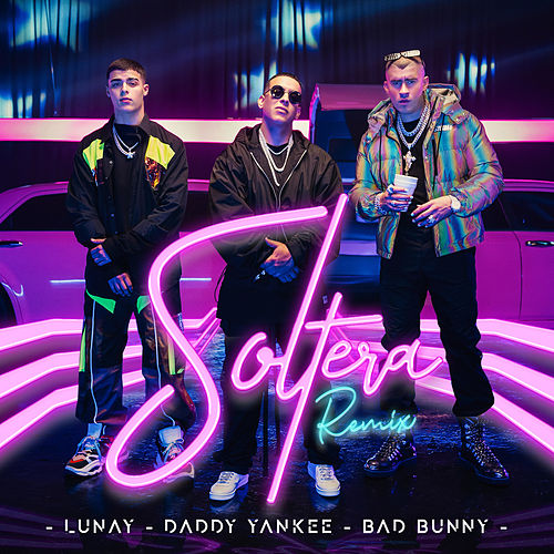 Soltera (feat. Bad Bunny & Daddy Yankee) (Remix) by Lunay