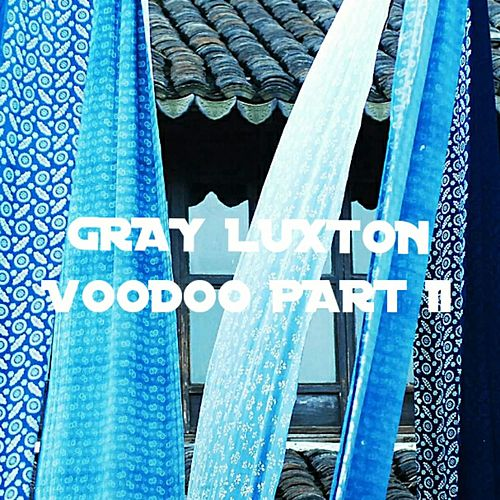 VOODOO, Pt. 2 by Gray Luxton