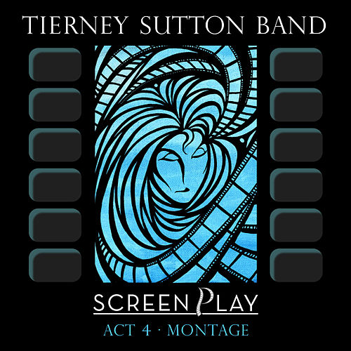 Screenplay Act 4: Montage by Tierney Sutton