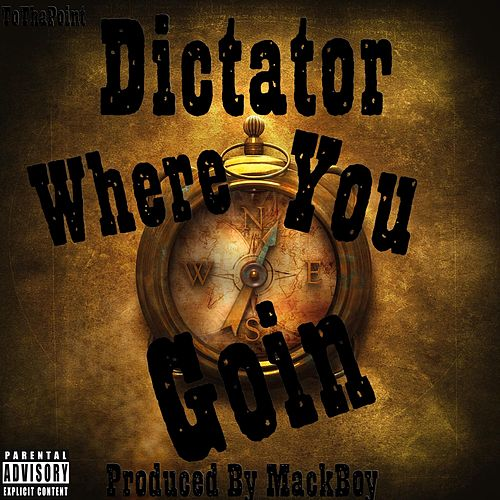 Where You Goin'? by Dictator
